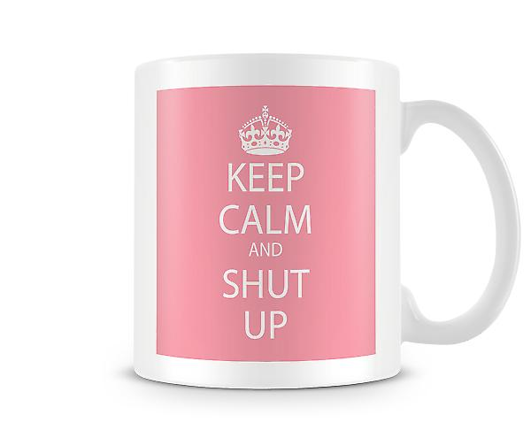 Keep Calm And Shut Up tazza stampata