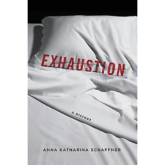 Exhaustion - A History by Anna Katharina Schaffner - 9780231172318 Book
