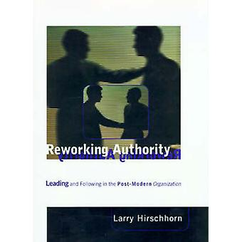 Reworking Authority - Leading and Following in the Post-modern Organiz