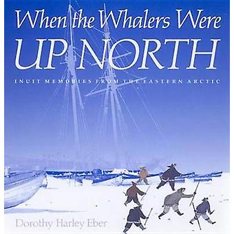 When the Whalers Were Up North - Inuit Memories from the Eastern Arcti