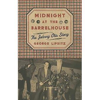 Midnight at the Barrelhouse - The Johnny Otis Story by George Lipsitz