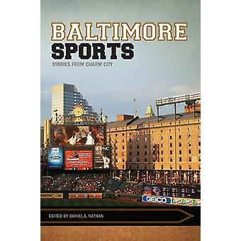 Baltimore Sports - Stories from Charm City by Daniel A. Nathan - 97816