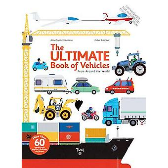 The Ultimate Book of Vehicles - From Around the World by Didier Balice