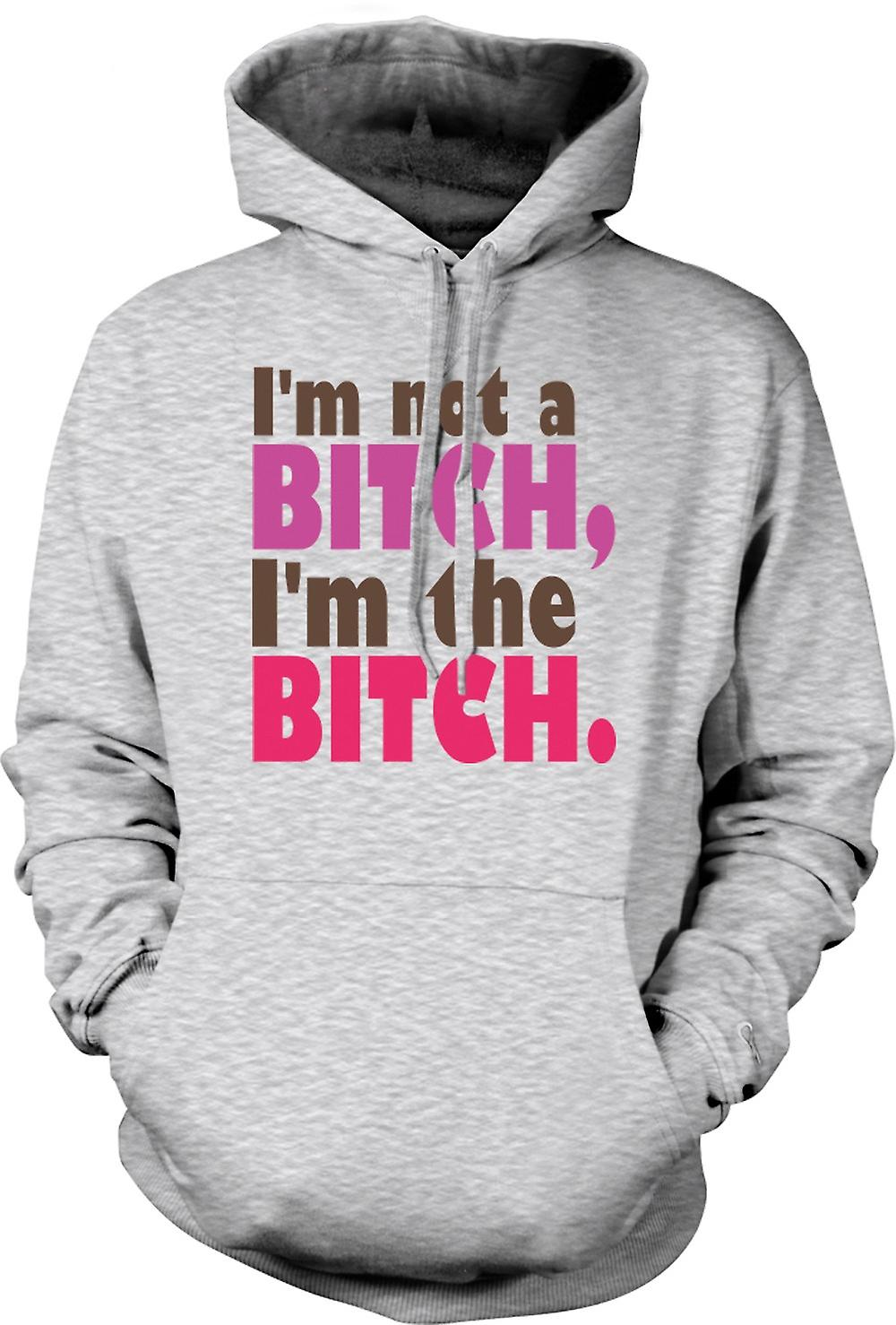 Mens Hoodie - I'm Not A Bitch, I'm The Bitch - Quote