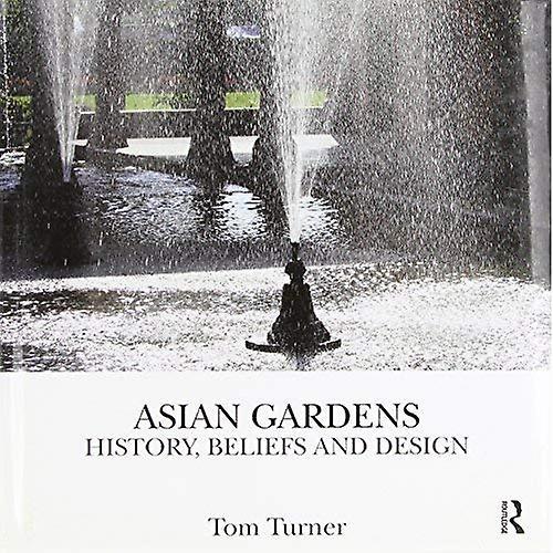 Asian Gardens  History, Beliefs and Design