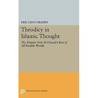 Theodicy in Islamic Thought: The Dispute Over Al-Ghazali's Best of All Possible Worlds (Princeton Legacy Library)