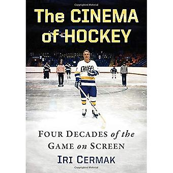 The Cinema of Hockey: Four� Decades of the Game on Screen