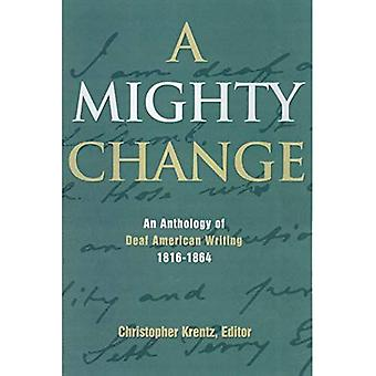 A Mighty Change: An Anthology of Deaf American Writing, 1816-1864 (Gallaudet Classics in Deaf Studies)