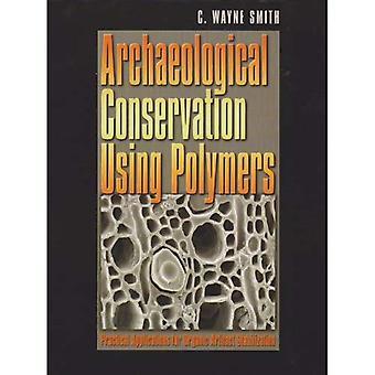 Conservation archéologique à l'aide de polymères: Applications pratiques pour la stabilisation de l'artefact organique