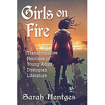 Girls on Fire: Transformative Heroines in Young Adult Dystopian Literature