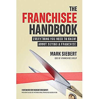 The Franchisee Handbook: Everything You Need to Know about Buying and Growing a Franchise