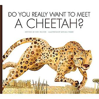 Do You Really Want to Meet a Cheetah? (Do You Really Want to Meet?)