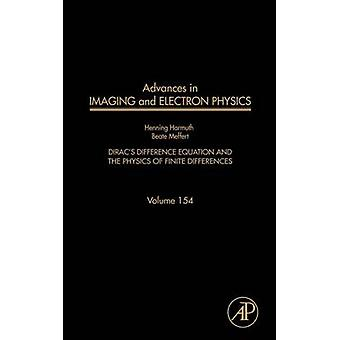 Advances in Imaging and Electron Physics Volume 154 Diracs Difference Equation and the Physics of Finite Differences by Harmuth & Henning F.