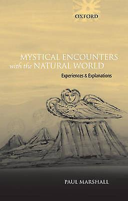 Mystical Encounters with the Natural World Experiences and Explanations by Marshall & Paul