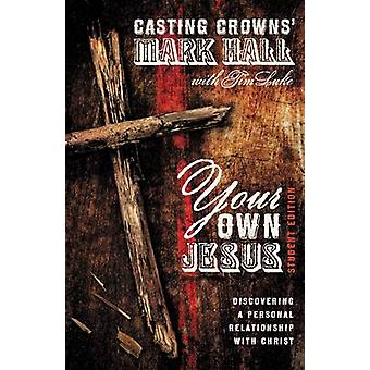 Your Own Jesus Discovering a Personal Relationship with Christ by Hall & Mark