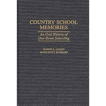 Country School Memories An Oral History of OneRoom Schooling by Leight & Robert L.