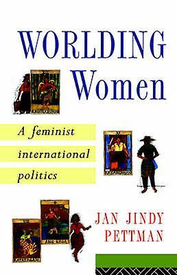 Worlding femmes A Feminist International Politics by Pettman & Jan