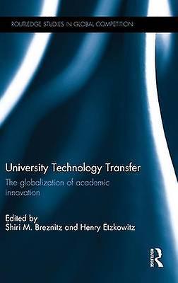 University Technology Transfer  The globalization of academic innovation by Breznitz & Shiri M.