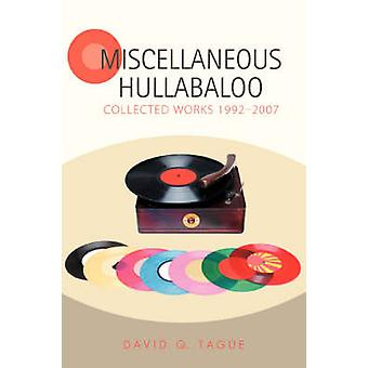 Miscellaneous Hullabaloo Collected Works 19922007 by Tague & David Q.