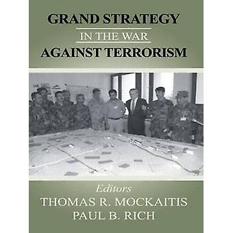 Grand Strategy in the War Against Terrorism by Mockaitis & Thomas R.