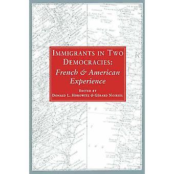 Immigranten in twee democratieën Franse en Amerikaanse ervaringen door Horowitz & Donald L.