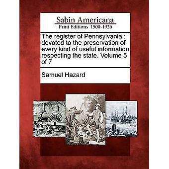 Register over Pennsylvania helliget bevarelsen af alle slags nyttige oplysninger respekterer tilstanden. Bind 5 af 7 af Hazard & Samuel
