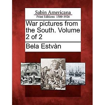 War pictures from the South. Volume 2 of 2 by Estvn & Bela
