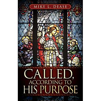 CALLED ACCORDING TO HIS PURPOSE by Dease & Mike & L