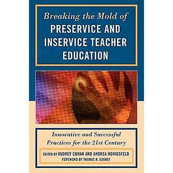 Briser le moule de pratiques innovatrices et réussies d'éducation initiale et continue des enseignants pour le XXIe siècle par Cohan & Audrey