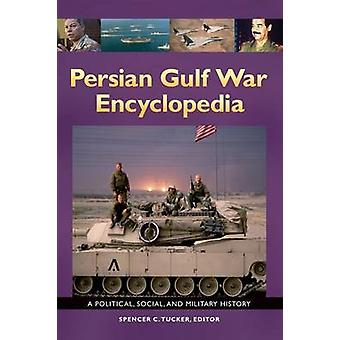 Persian Gulf War Encyclopedia A Political Social and Military History by Tucker & Spencer