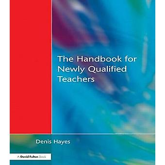 Handbook for Newly Qualified Teachers Meeting the Standards in Primary and Middle Schools by Hayes & Denis