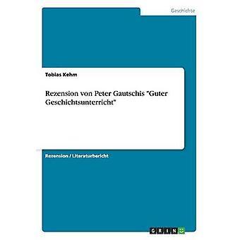 Rezension von Peter Gautschis Guter Geschichtsunterricht by Kehm & Tobias