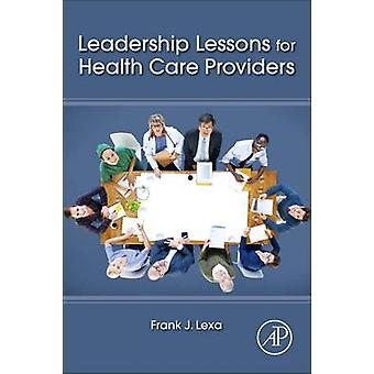 Leadership Lessons for Health Care Providers by Frank Lexa - 97801280