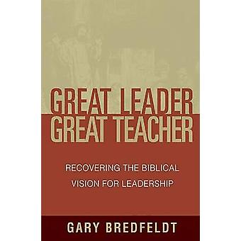 Great Leader - Great Teacher - Recovering the Biblical Vision for Lead