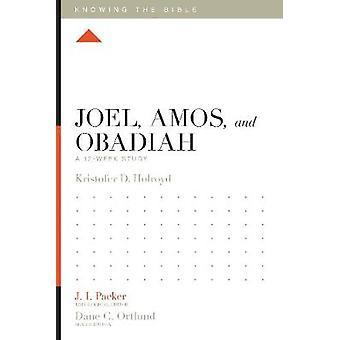 Joel - Amos - and Obadiah - A 12-Week Study by Joel - Amos - and Obadi