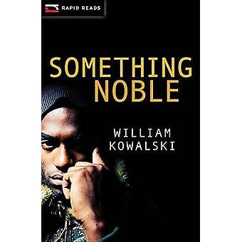 Something Noble by William Kowalski - 9781459800137 Book