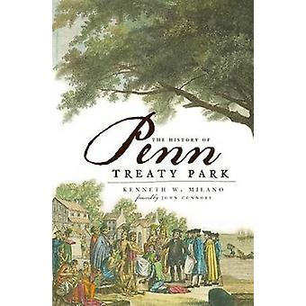 The History of Penn Treaty Park by Kenneth W Milano - John Connors -