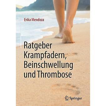Ratgeber Krampfadern - Beinschwellung Und Thrombose by Erika Mendoza