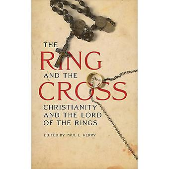The Ring and the Cross - Christianity and the Lord of the Rings by Pau