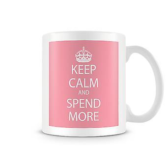 Behåll lugnet och spendera mer tryckt mugg