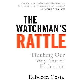 The Watchman's Rattle - Thinking Our Way Out of Extinction by Rebecca