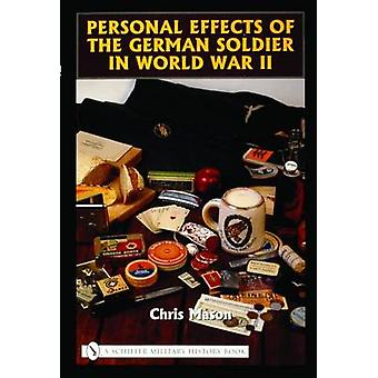 Personal Effects of the German Soldier in World War II by Chris Mason