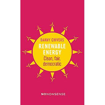 Renewable Energy - Clean - Fair - Democratic by Danny Chivers - 978178