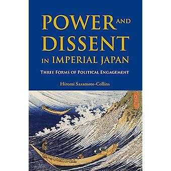 Power and Dissent in Imperial Japan - Three Forms of Political Engagem
