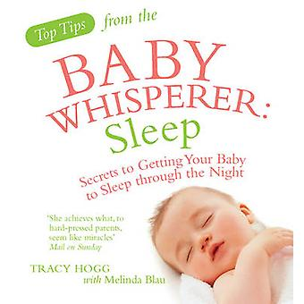 Top Tips from the Baby Whisperer - Sleep - Secrets to Getting Your Bab