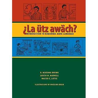 La Utz Awach? -Einführung in die Cakchiquel-Maya-Sprache von R. McKenna