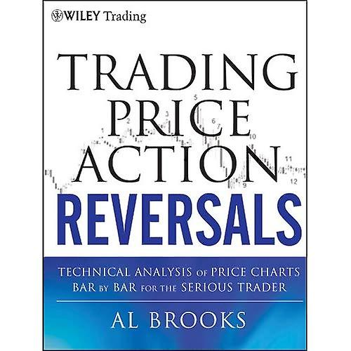Trading Price Action Reversals  Technical Analysis of Price Charts Bar by Bar for the Serious Trader