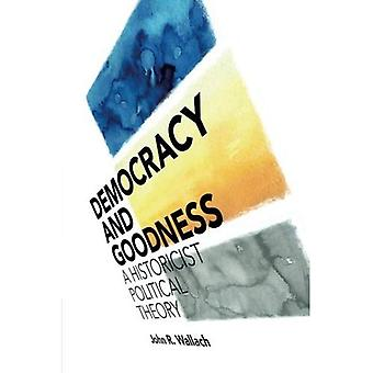 Democracy and Goodness: A Historicist Political Theory