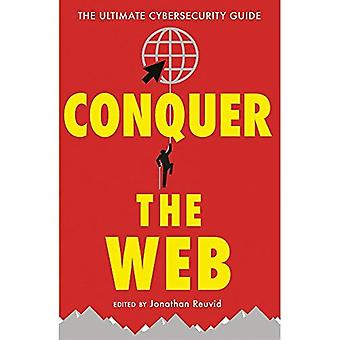 Conquer the Web: The Ultimate Cybersecurity Guide