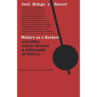 History as a System and Other Essays Toward a Philosophy of History by Ortega y. Gasset & Jose